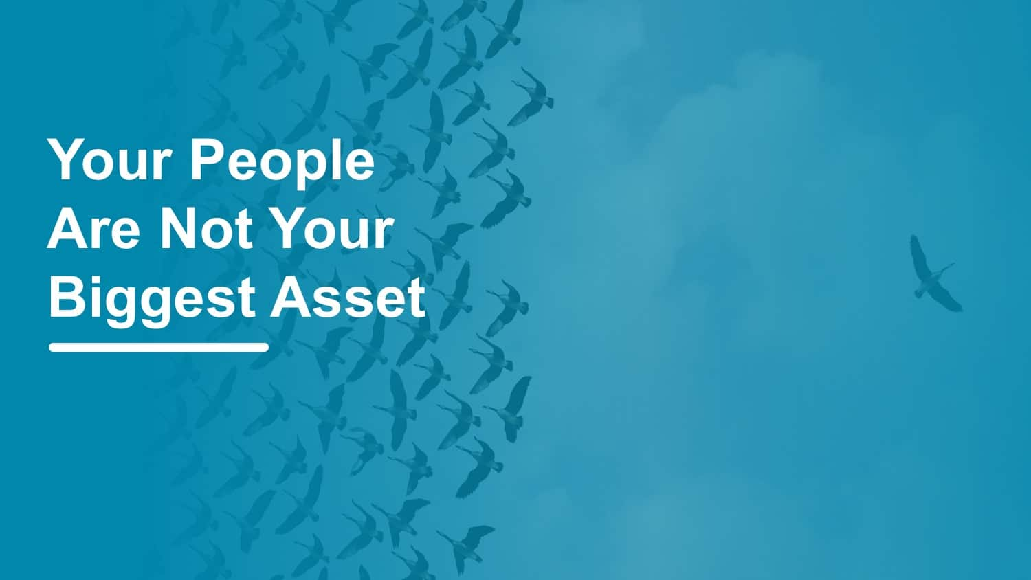 Your People Are Not Your Biggest Culture and Leadership Asset
