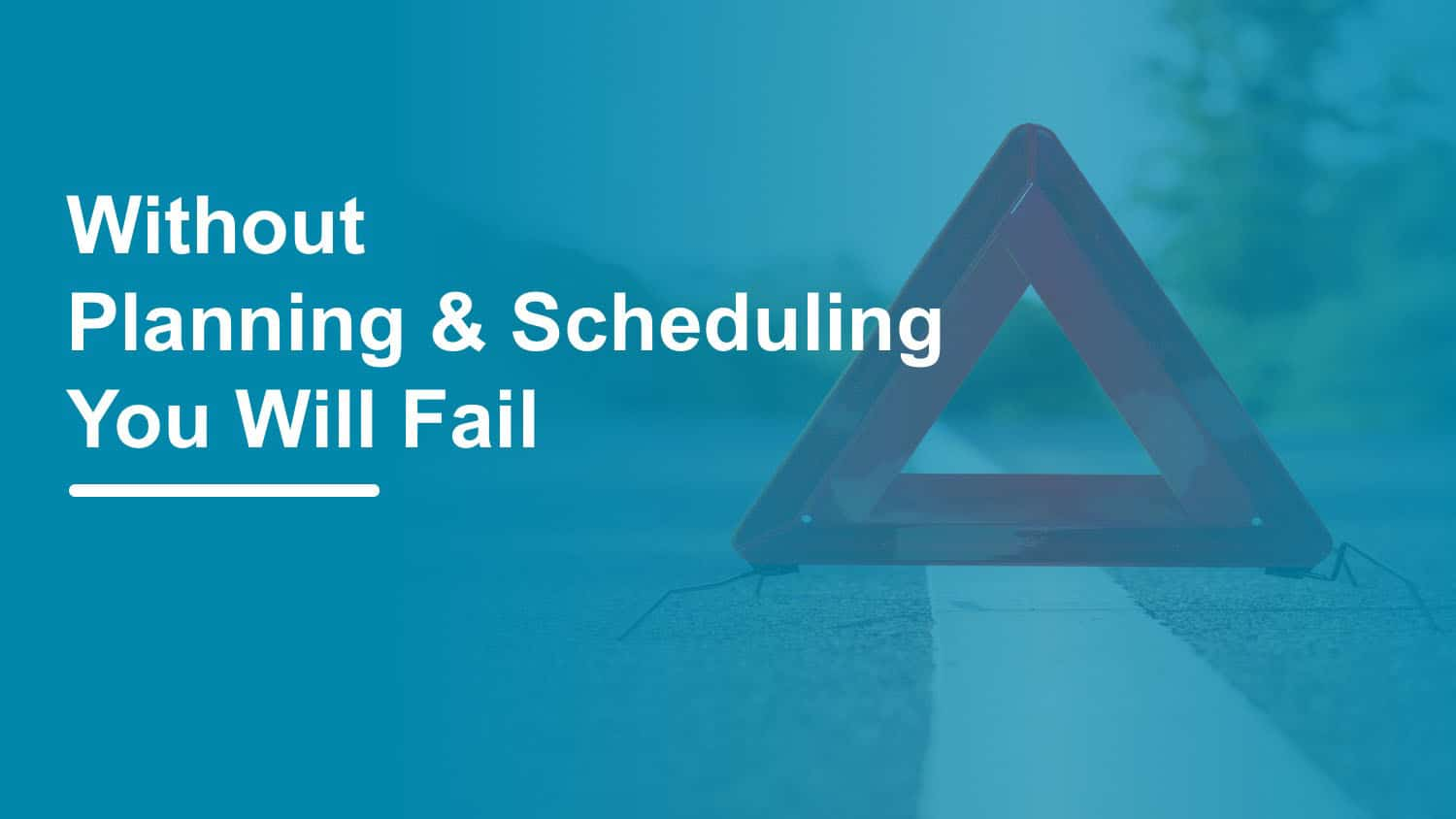 Without Planning and Scheduling You Will Fail